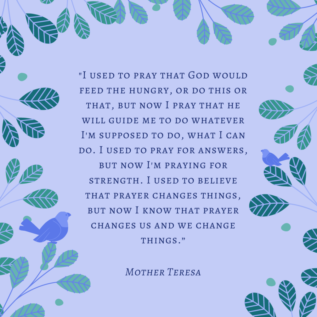 Mother teresa quote, I used to pray that God would feed